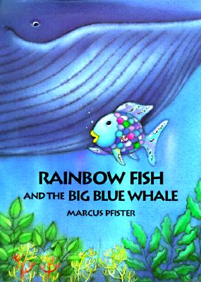 Rainbow Fish and the Big Blue Whale By Pfister, Marcus/ James, J. Alison