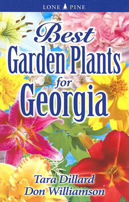 Best Garden Plants for Georgia By Dillard, Tara/ Williamson, Don